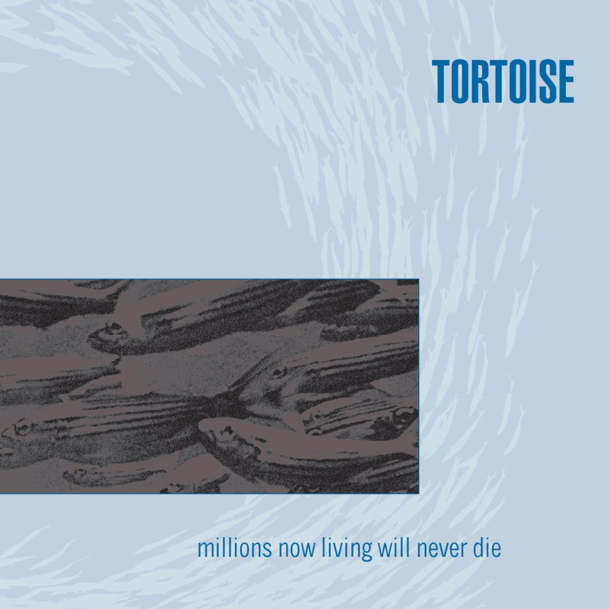 "Tortoise – ""Millions Now Living Will Never Die"""