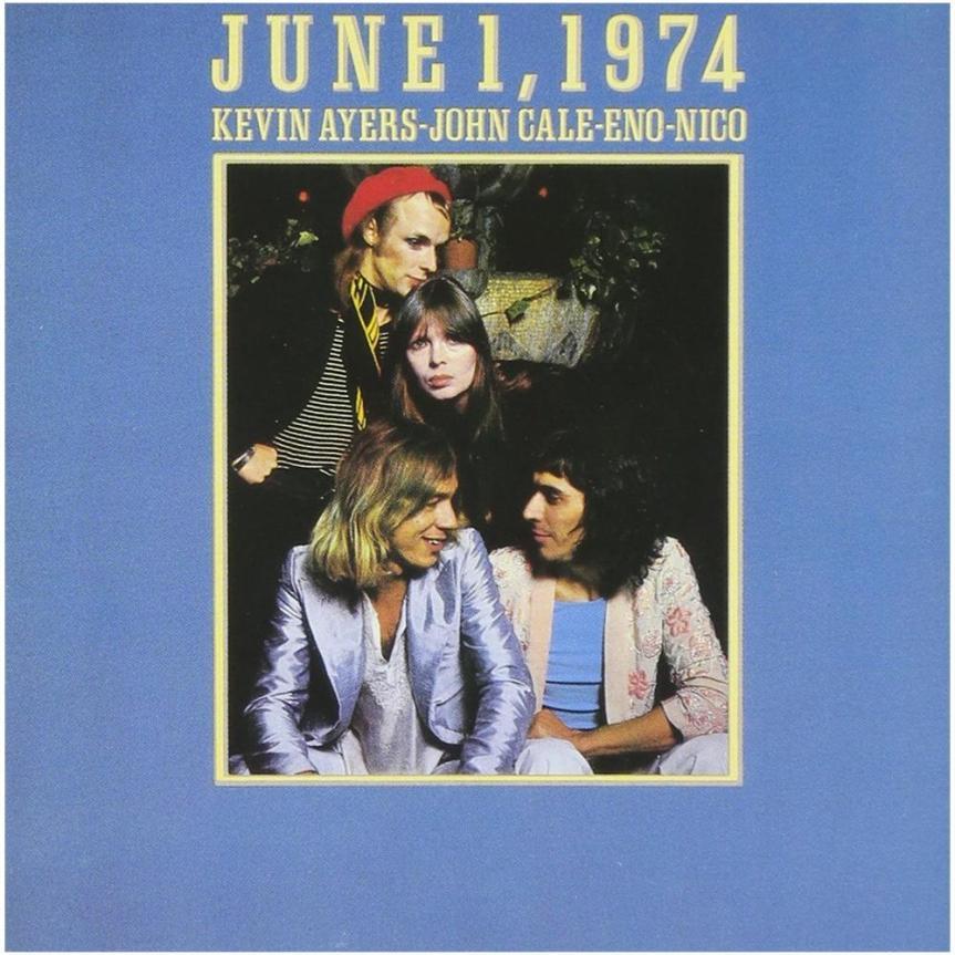"Kevin Ayers/John Cale/Eno/Nico – ""June 1,1974"""